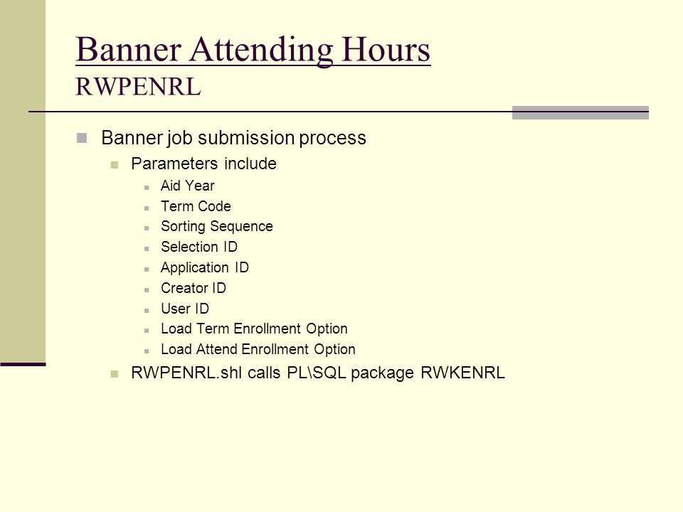 Banner Attending Hours RWPENRL Banner job submission process Parameters include Aid Year Term Code Sorting Sequence Selection ID Application ID Creato