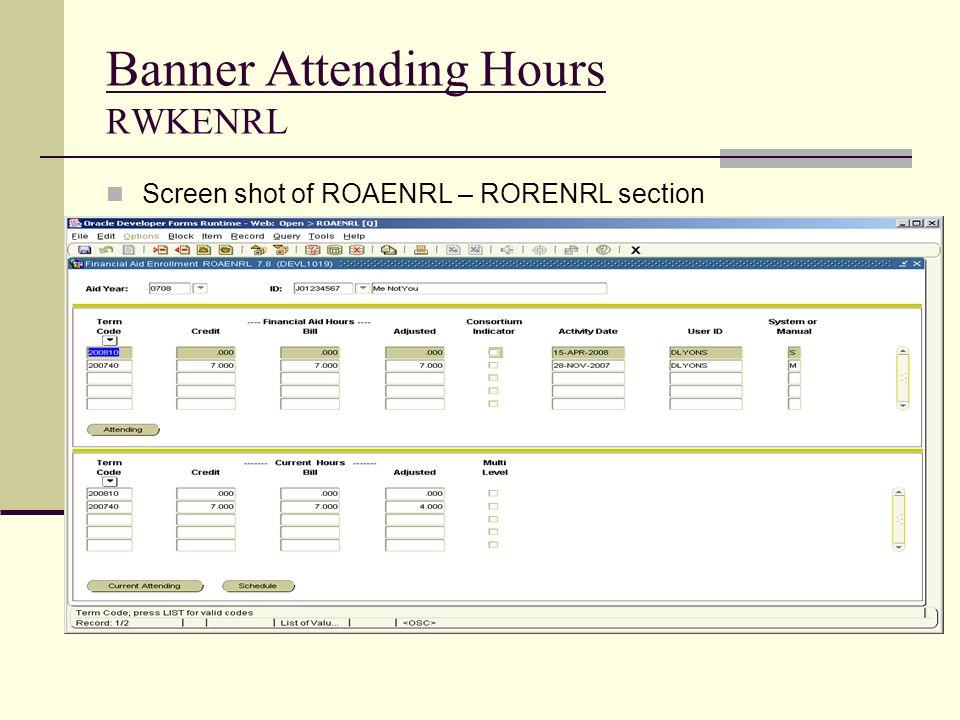 Banner Attending Hours RWKENRL Screen shot of ROAENRL – RORENRL section