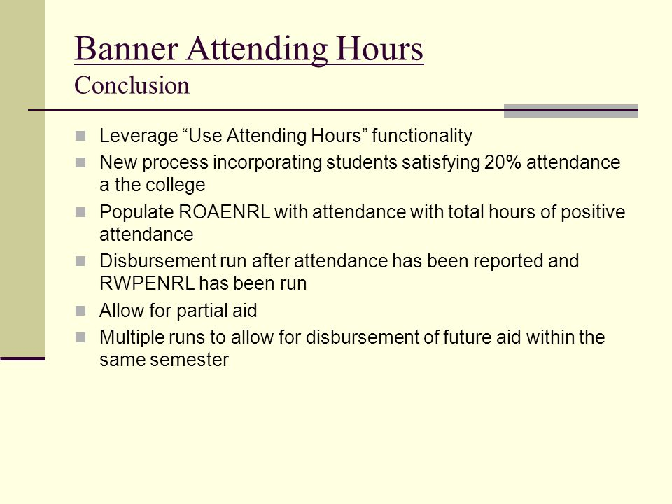 Banner Attending Hours Conclusion Leverage Use Attending Hours functionality New process incorporating students satisfying 20% attendance a the colleg