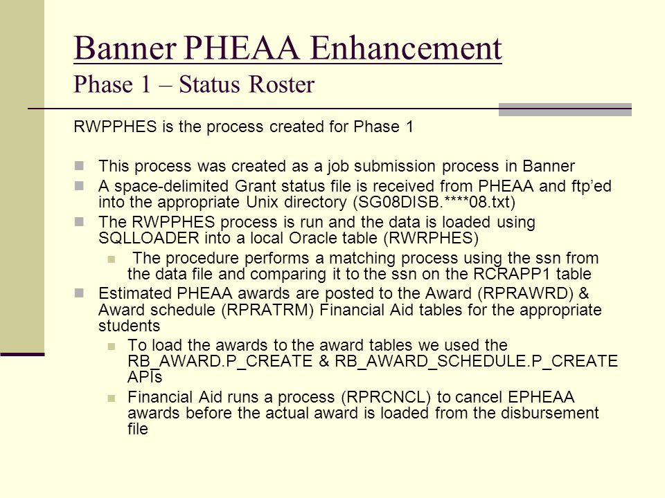 Banner PHEAA Enhancement Phase 1 – Status Roster RWPPHES is the process created for Phase 1 This process was created as a job submission process in Ba