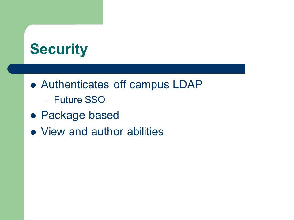 Security Authenticates off campus LDAP – Future SSO Package based View and author abilities