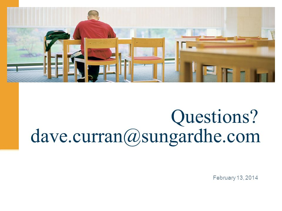 February 13, 2014 Questions dave.curran@sungardhe.com