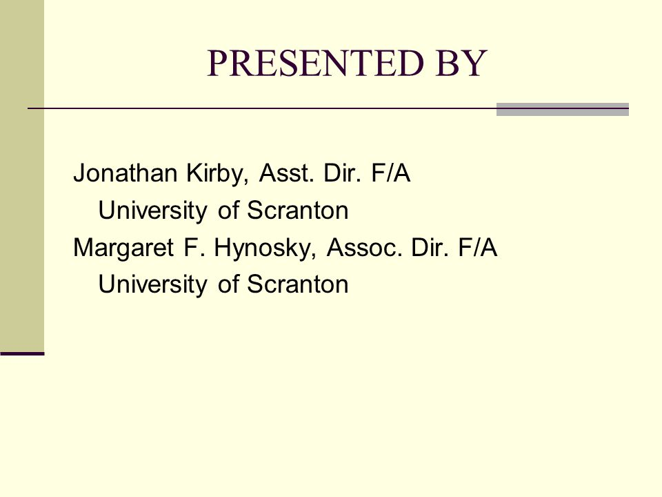 PRESENTED BY Jonathan Kirby, Asst. Dir. F/A University of Scranton Margaret F. Hynosky, Assoc. Dir. F/A University of Scranton