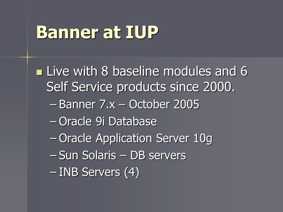 Banner at IUP Live with 8 baseline modules and 6 Self Service products since 2000.