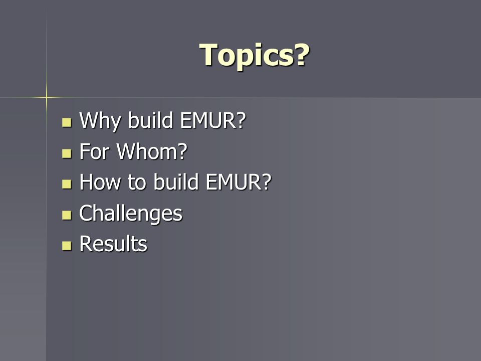 Topics. Why build EMUR. Why build EMUR. For Whom.
