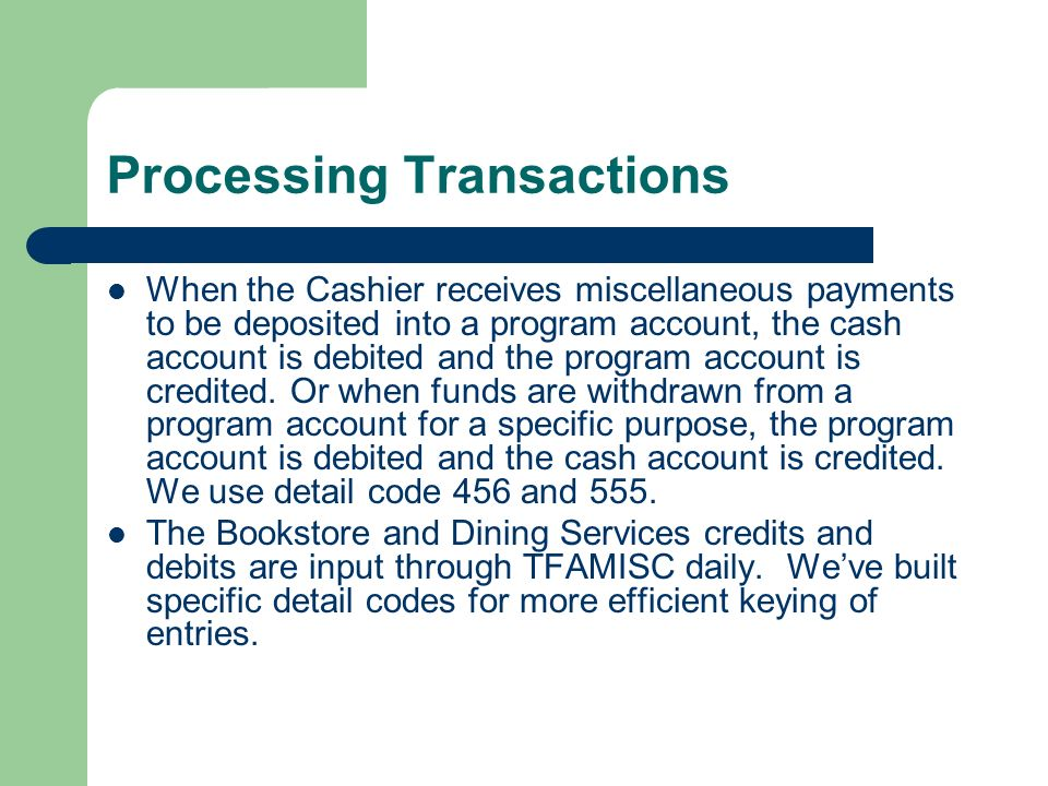 Processing Transactions cont.The Cashier reconciles the cash drawer and the TFAMISC session daily.