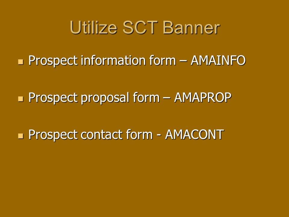 Utilize SCT Banner Prospect information form – AMAINFO Prospect information form – AMAINFO Prospect proposal form – AMAPROP Prospect proposal form – AMAPROP Prospect contact form - AMACONT Prospect contact form - AMACONT