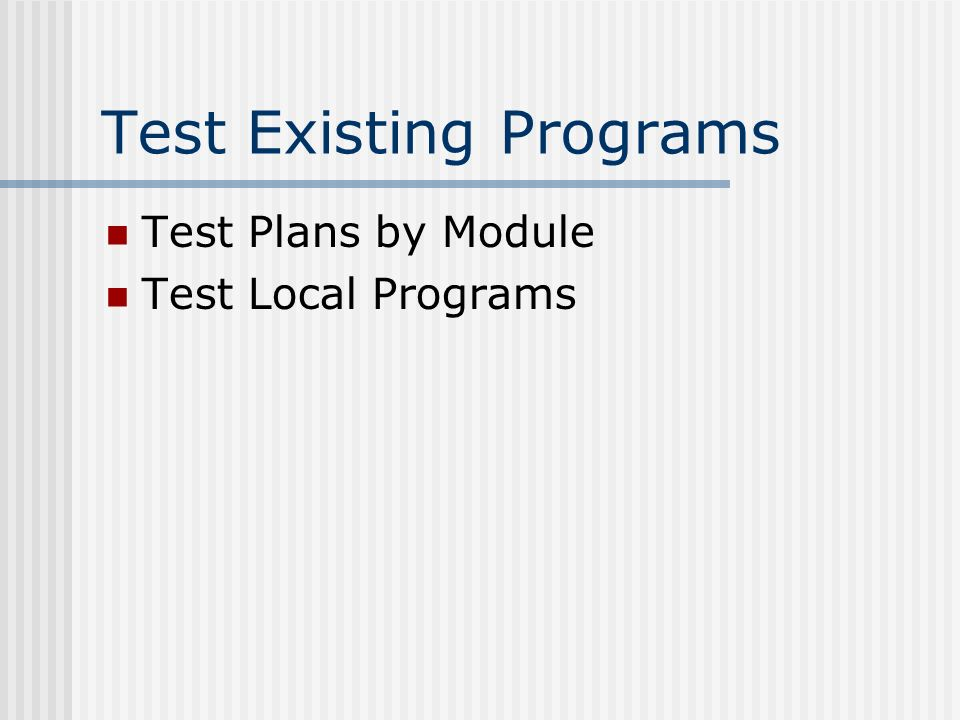 Test Existing Programs Test Plans by Module Test Local Programs