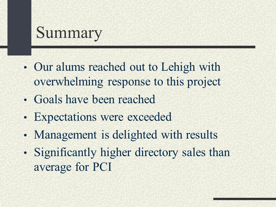 Summary Our alums reached out to Lehigh with overwhelming response to this project Goals have been reached Expectations were exceeded Management is de