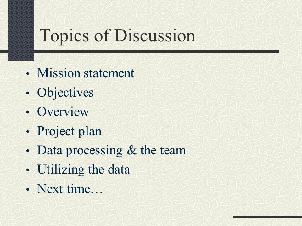 Topics of Discussion Mission statement Objectives Overview Project plan Data processing & the team Utilizing the data Next time…