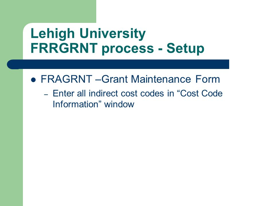 Lehigh University FRRGRNT process - Setup FRAGRNT –Grant Maintenance Form – Enter all indirect cost codes in Cost Code Information window