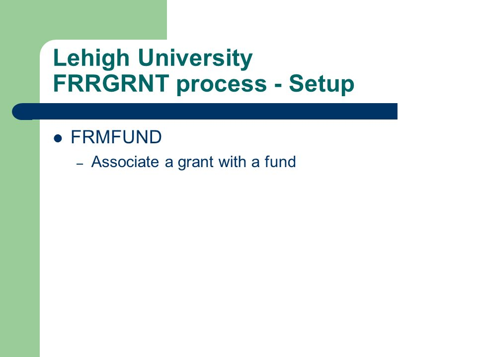 Lehigh University FRRGRNT process - Setup FRMFUND – Associate a grant with a fund