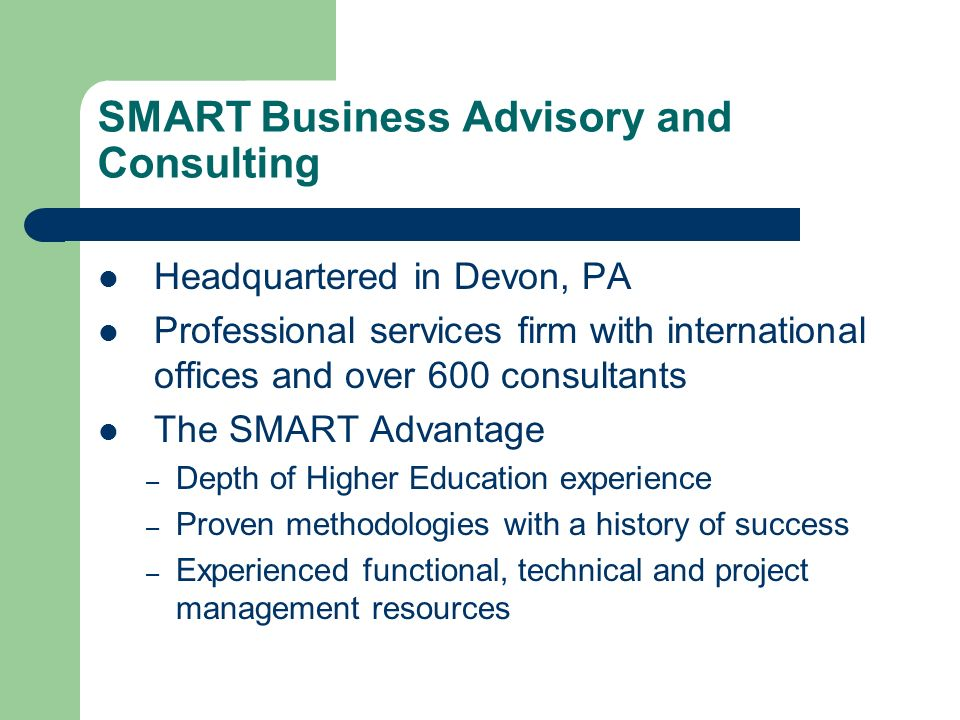 SMART Business Advisory and Consulting Headquartered in Devon, PA Professional services firm with international offices and over 600 consultants The S
