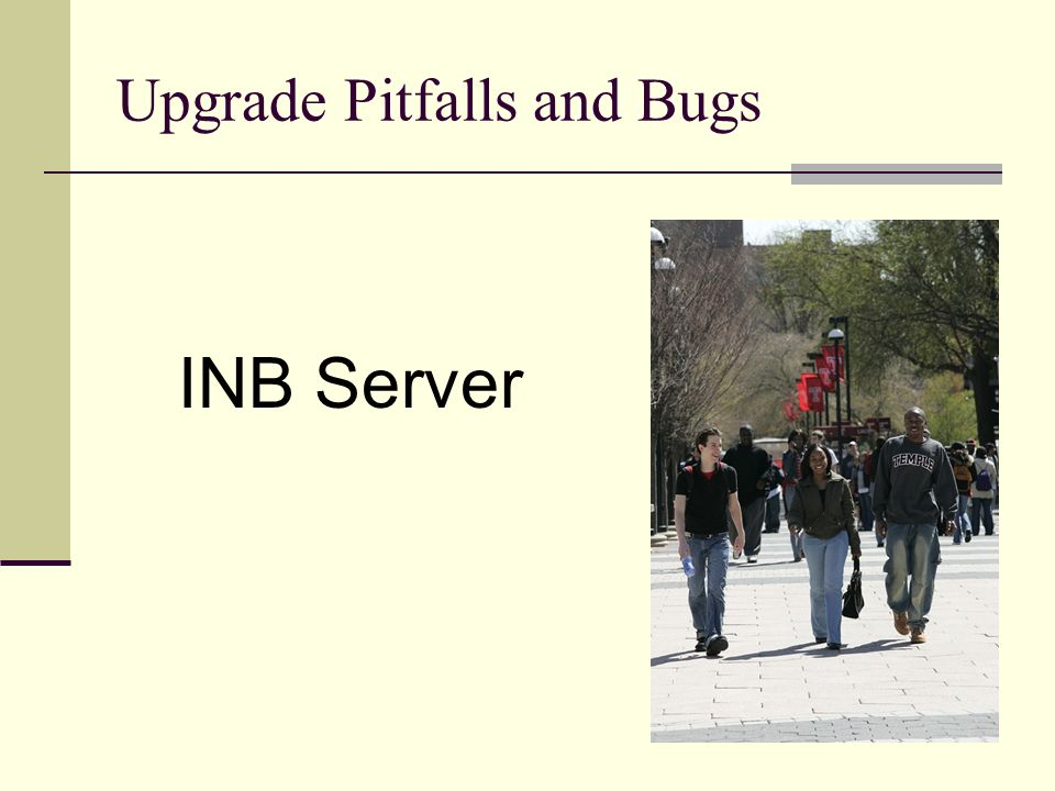 Upgrade Pitfalls and Bugs INB Server