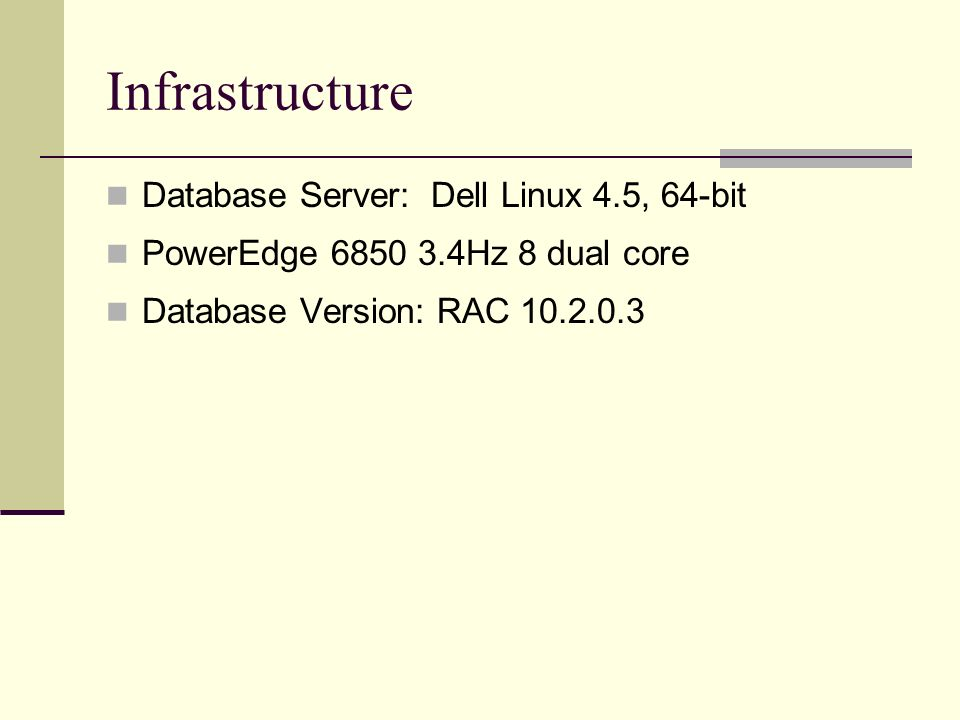 Infrastructure Database Server: Dell Linux 4.5, 64-bit PowerEdge 6850 3.4Hz 8 dual core Database Version: RAC 10.2.0.3