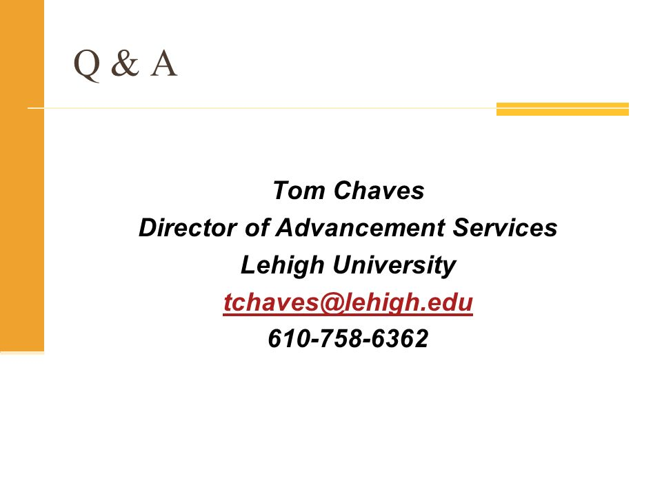 Q & A Tom Chaves Director of Advancement Services Lehigh University tchaves@lehigh.edu 610-758-6362