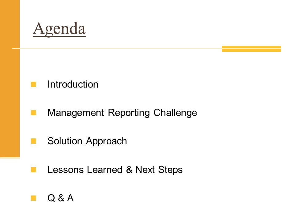 Agenda Introduction Management Reporting Challenge Solution Approach Lessons Learned & Next Steps Q & A