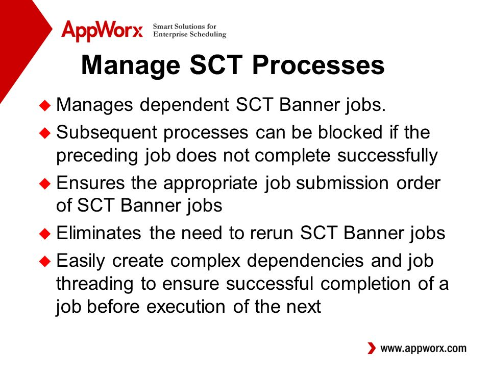 Manage SCT Processes u Manages dependent SCT Banner jobs.