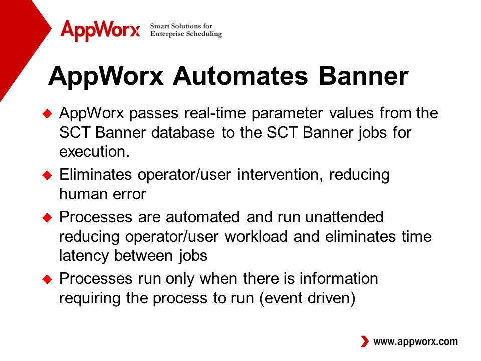 AppWorx Automates Banner u AppWorx passes real-time parameter values from the SCT Banner database to the SCT Banner jobs for execution.