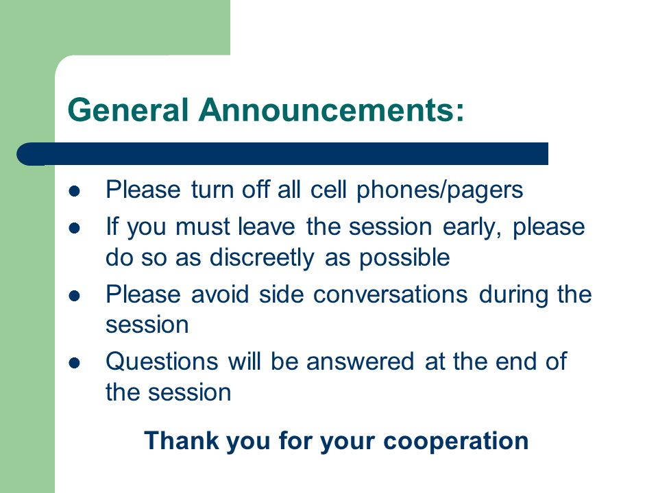 General Announcements: Please turn off all cell phones/pagers If you must leave the session early, please do so as discreetly as possible Please avoid side conversations during the session Questions will be answered at the end of the session Thank you for your cooperation