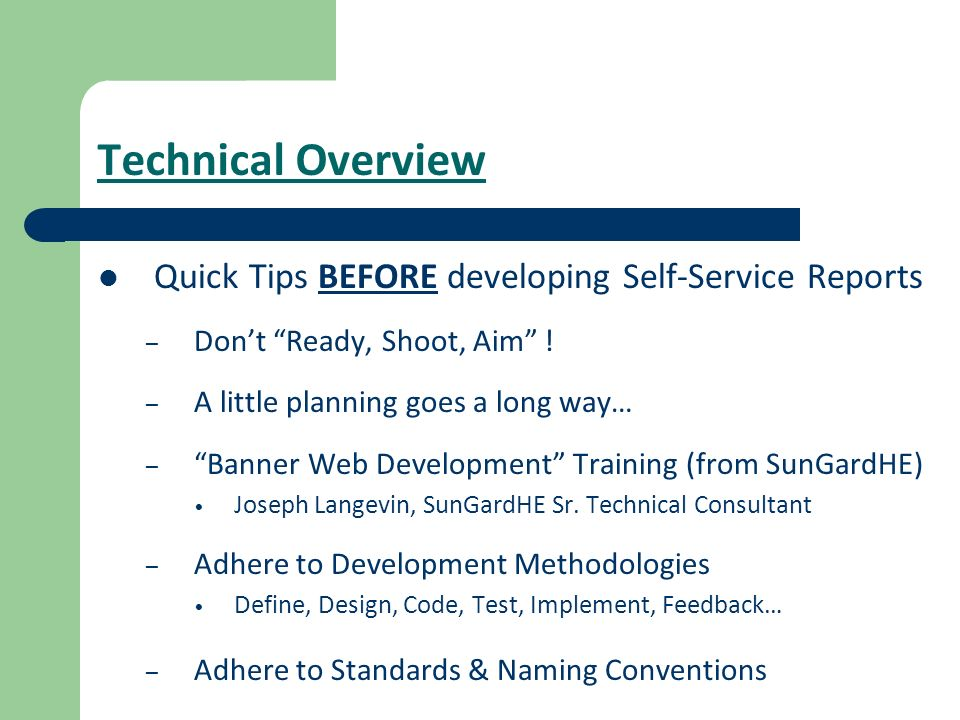 Technical Overview Quick Tips BEFORE developing Self-Service Reports – Dont Ready, Shoot, Aim ! – A little planning goes a long way… – Banner Web Deve