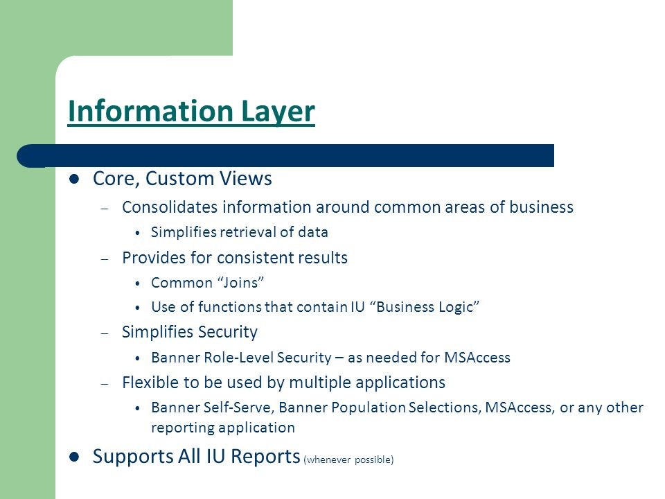 Information Layer Core, Custom Views – Consolidates information around common areas of business Simplifies retrieval of data – Provides for consistent