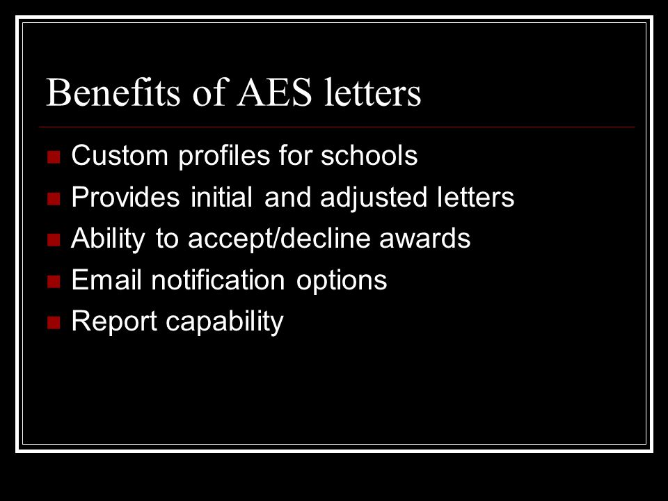 Benefits of AES letters Custom profiles for schools Provides initial and adjusted letters Ability to accept/decline awards Email notification options Report capability