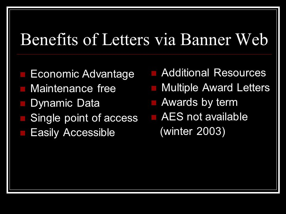 Benefits of Letters via Banner Web Economic Advantage Maintenance free Dynamic Data Single point of access Easily Accessible Additional Resources Mult