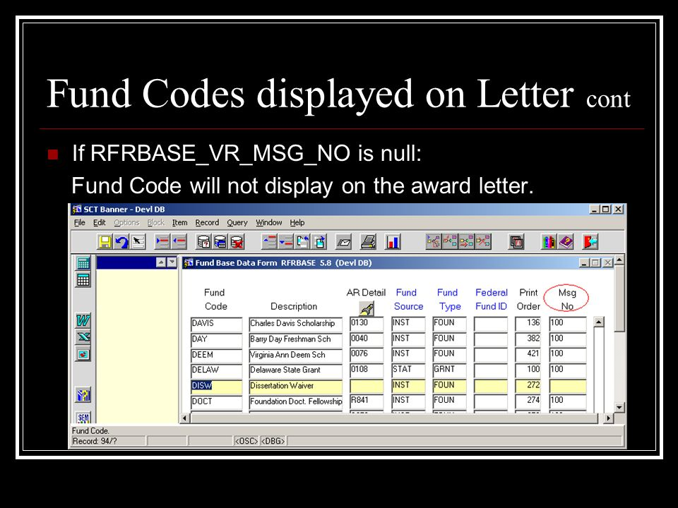 Fund Codes displayed on Letter cont If RFRBASE_VR_MSG_NO is null: Fund Code will not display on the award letter.