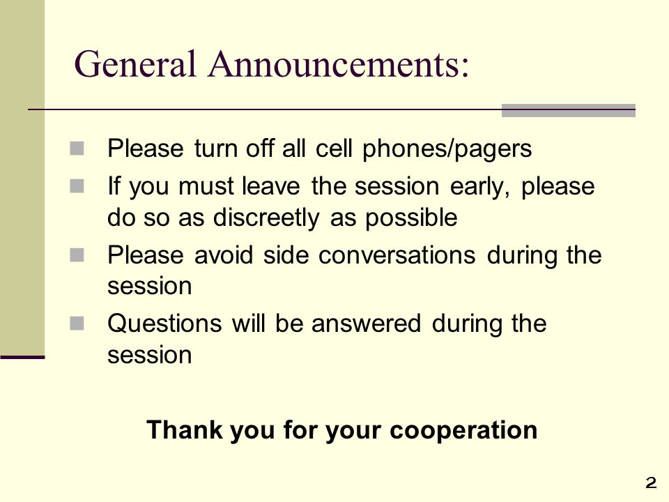 2 General Announcements: Please turn off all cell phones/pagers If you must leave the session early, please do so as discreetly as possible Please avo