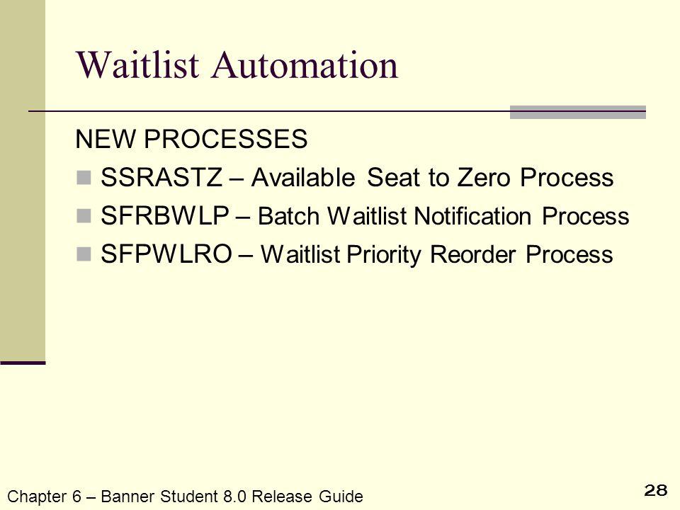 28 Waitlist Automation NEW PROCESSES SSRASTZ – Available Seat to Zero Process SFRBWLP – Batch Waitlist Notification Process SFPWLRO – Waitlist Priorit