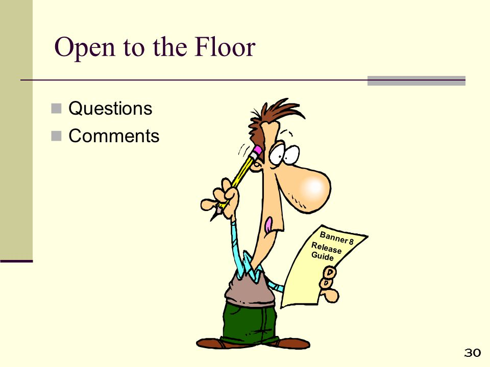30 Open to the Floor Questions Comments Banner 8 Release Guide