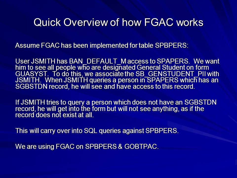 Quick Overview of how FGAC works Assume FGAC has been implemented for table SPBPERS: User JSMITH has BAN_DEFAULT_M access to SPAPERS.