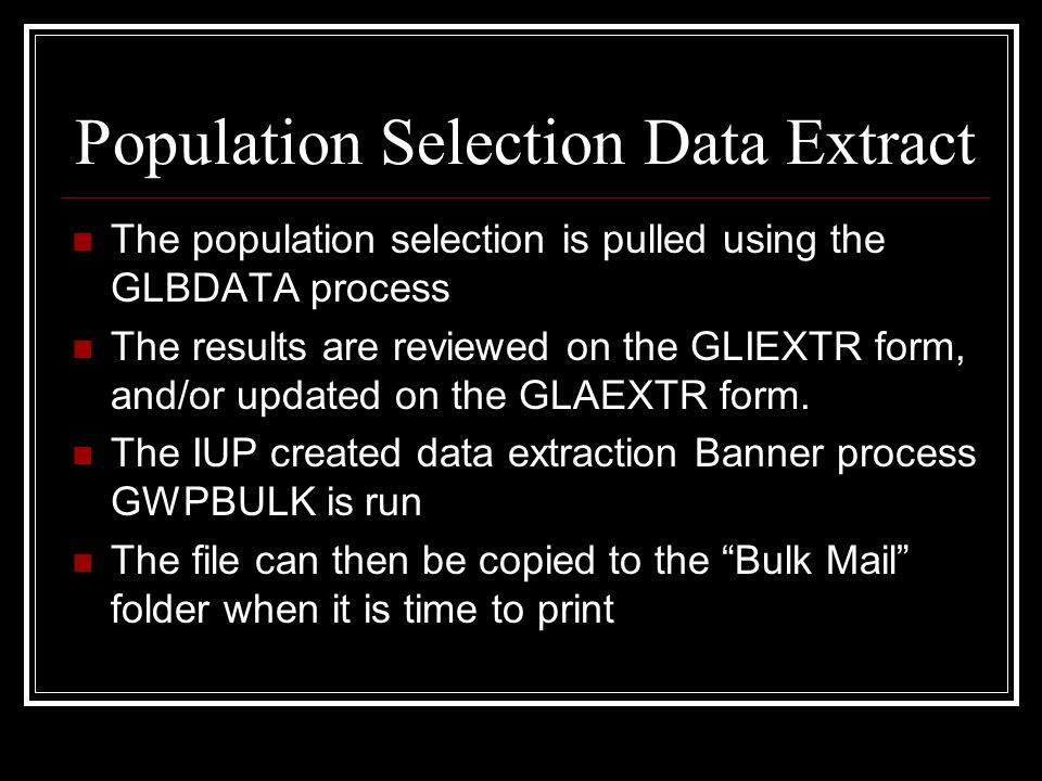 Population Selection Data Extract The population selection is pulled using the GLBDATA process The results are reviewed on the GLIEXTR form, and/or up