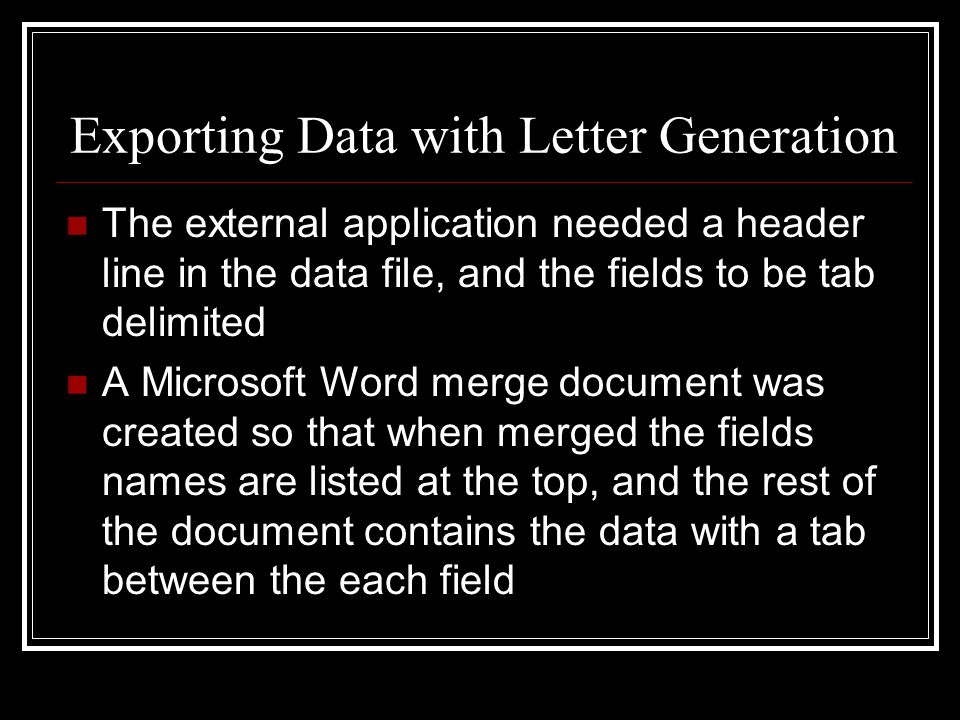 Exporting Data with Letter Generation The external application needed a header line in the data file, and the fields to be tab delimited A Microsoft W
