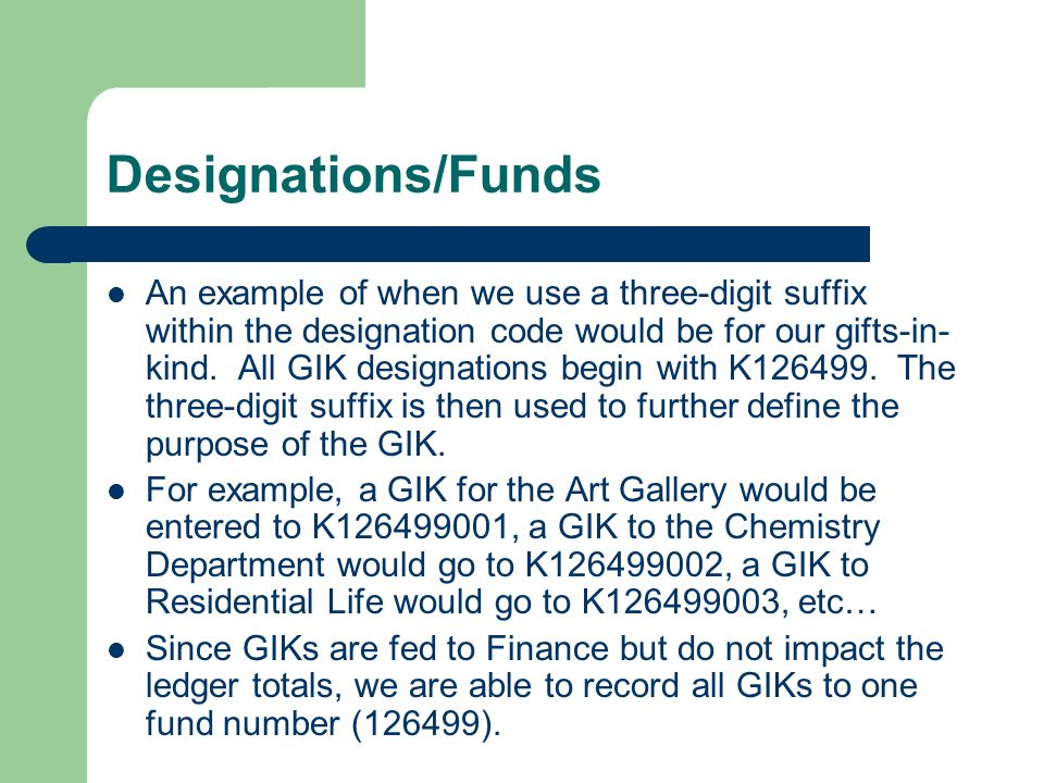 Designations/Funds An example of when we use a three-digit suffix within the designation code would be for our gifts-in- kind.
