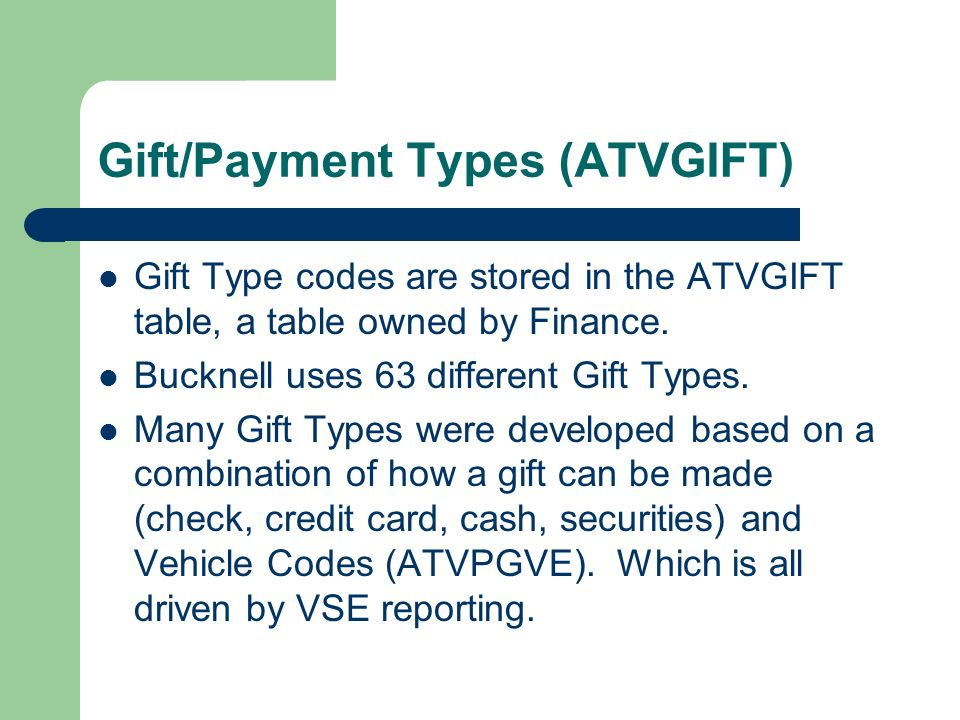 Gift/Payment Types (ATVGIFT) Gift Type codes are stored in the ATVGIFT table, a table owned by Finance.