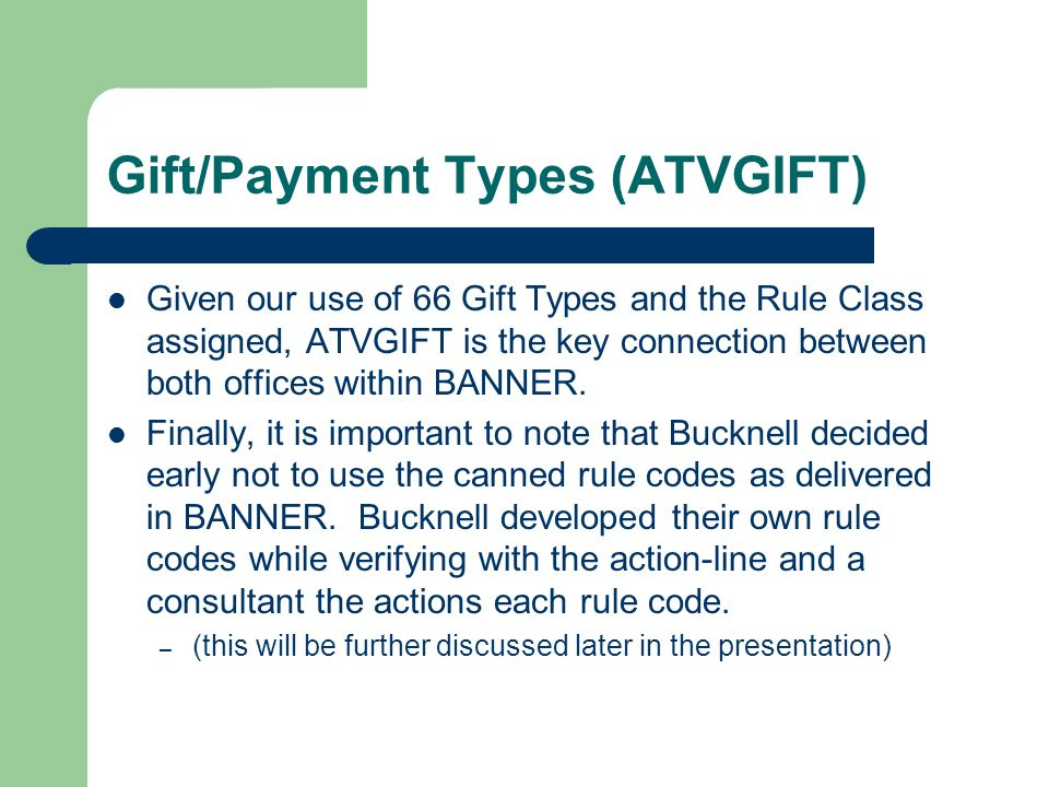 Gift/Payment Types (ATVGIFT) Given our use of 66 Gift Types and the Rule Class assigned, ATVGIFT is the key connection between both offices within BANNER.