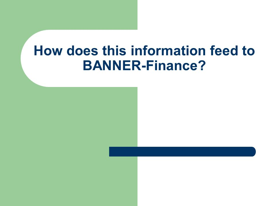 How does this information feed to BANNER-Finance