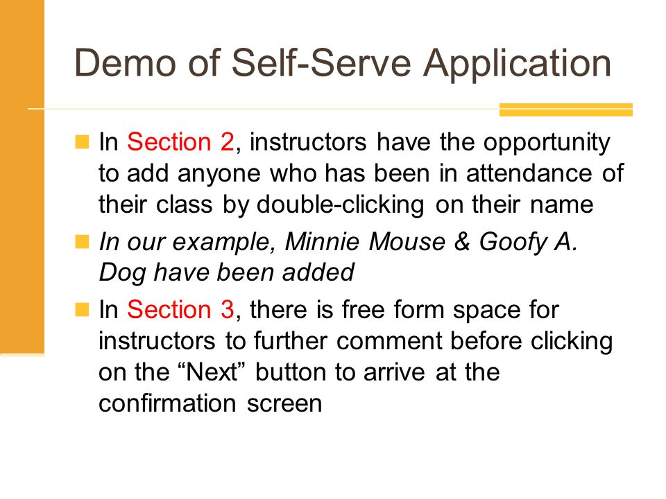Demo of Self-Serve Application In Section 2, instructors have the opportunity to add anyone who has been in attendance of their class by double-clicking on their name In our example, Minnie Mouse & Goofy A.