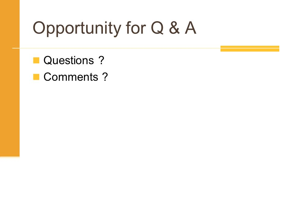 Opportunity for Q & A Questions ? Comments ?