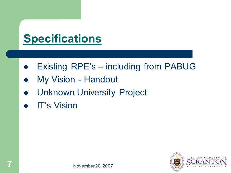 November 20, 2007 7 Specifications Existing RPEs – including from PABUG My Vision - Handout Unknown University Project ITs Vision