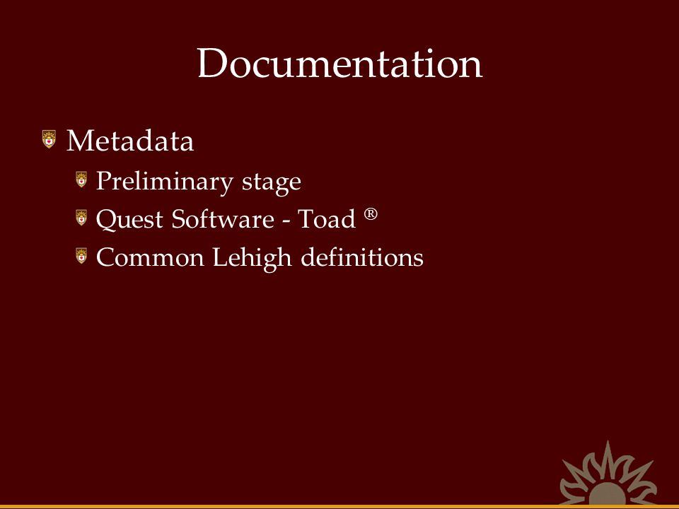 Documentation Metadata Preliminary stage Quest Software - Toad ® Common Lehigh definitions