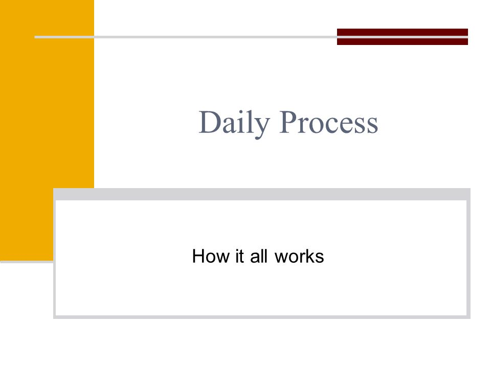 Daily Process How it all works