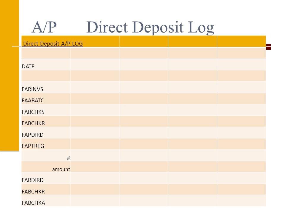 A/P Direct Deposit Log Direct Deposit A/P LOG DATE FARINVS FAABATC FABCHKS FABCHKR FAPDIRD FAPTREG # amount FARDIRD FABCHKR FABCHKA