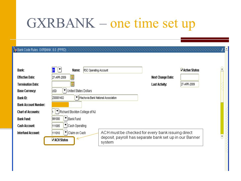 GXRBANK – one time set up ACH must be checked for every bank issuing direct deposit, payroll has separate bank set up in our Banner system