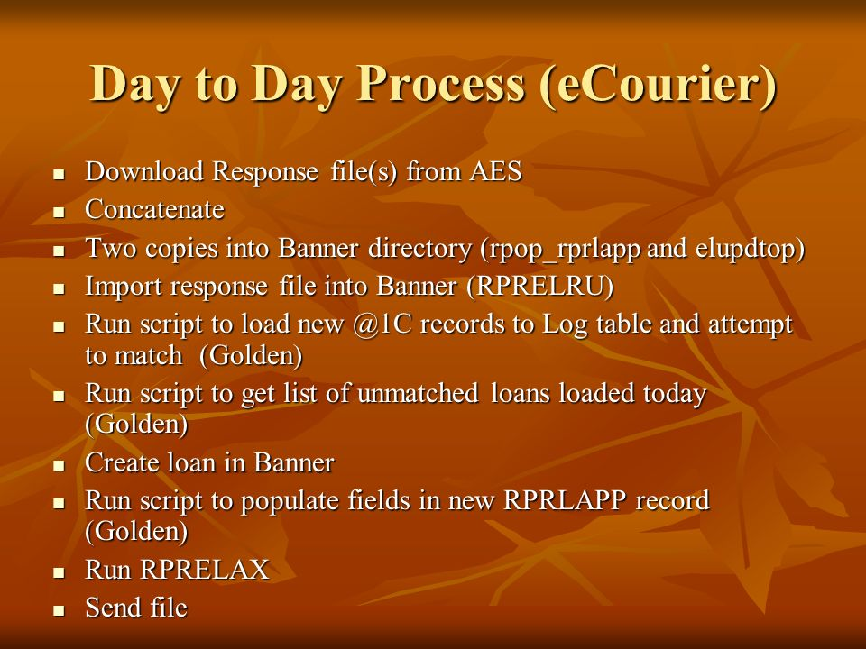 Day to Day Process (eCourier) Download Response file(s) from AES Download Response file(s) from AES Concatenate Concatenate Two copies into Banner dir