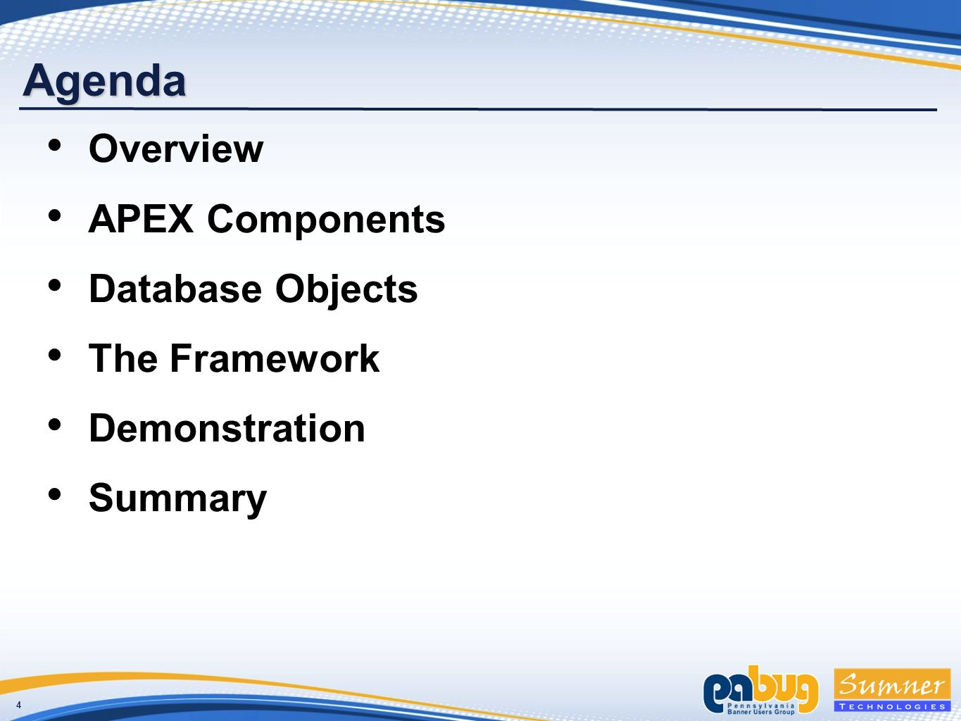 4 Agenda Overview APEX Components Database Objects The Framework Demonstration Summary