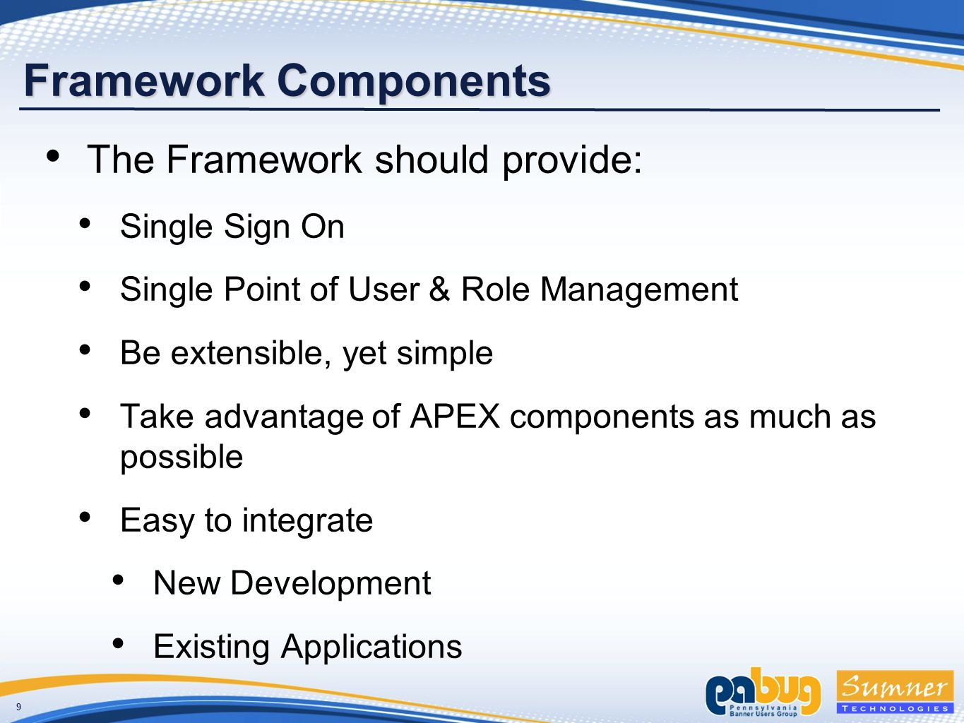 90 Practical Framework Applications Manage Multiple Applications Module-based application Release and manage (and charge for) components individually Multiple code lines for multiple developers Easier to release a subset of functionality APEX does this White-listed Subset of Functionality Easier to secure a small application entirely than a small portion of a large application
