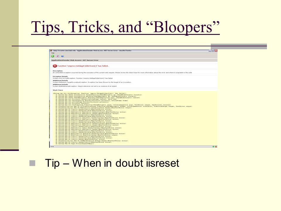 Tips, Tricks, and Bloopers Tip – When in doubt iisreset